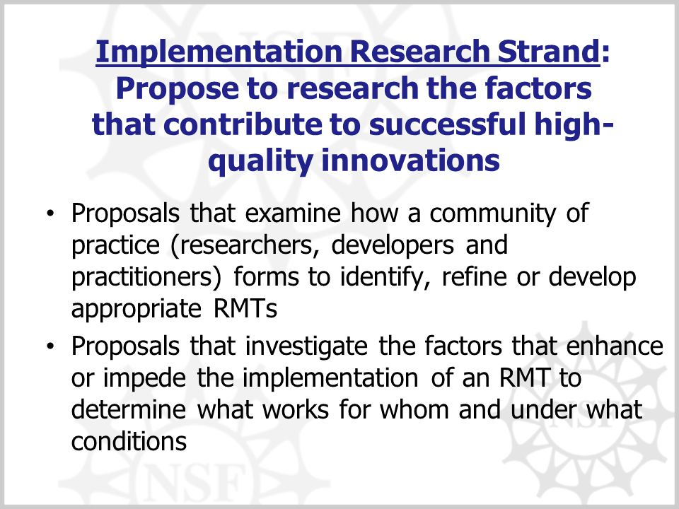 Implementation Research Strand: Propose to research the factors that contribute to successful high- quality innovations Proposals that examine how a c