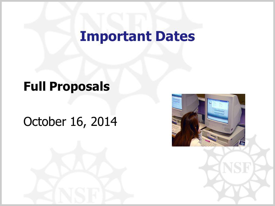 Important Dates Full Proposals October 16, 2014