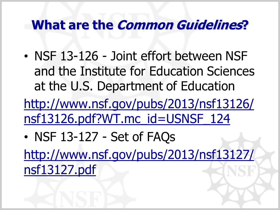 What are the Common Guidelines? NSF 13-126 - Joint effort between NSF and the Institute for Education Sciences at the U.S. Department of Education htt