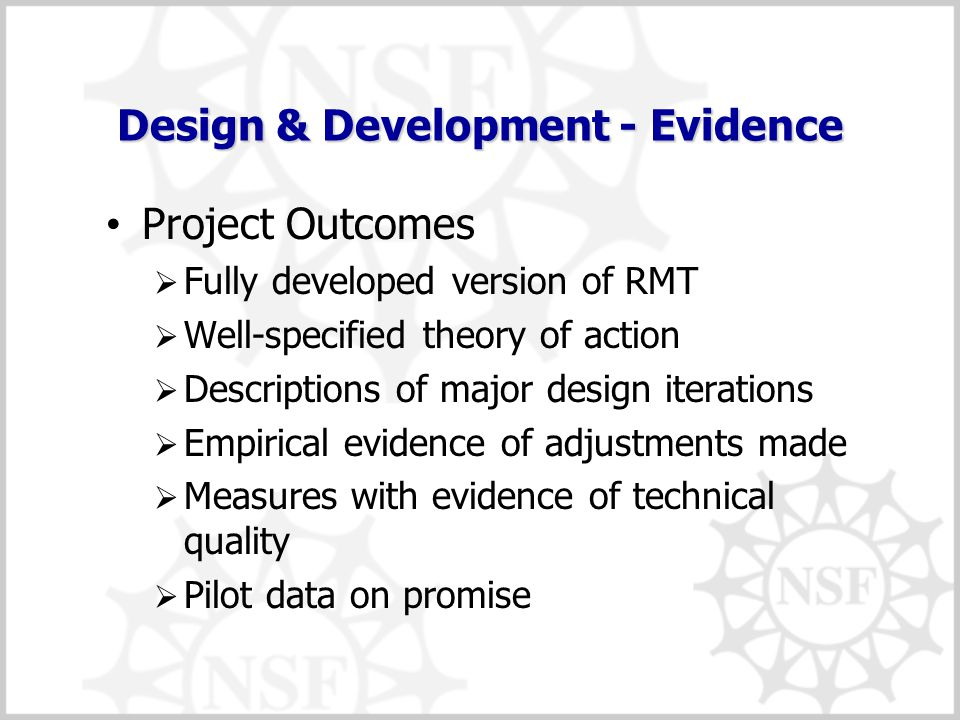 Design & Development - Evidence Project Outcomes  Fully developed version of RMT  Well-specified theory of action  Descriptions of major design ite