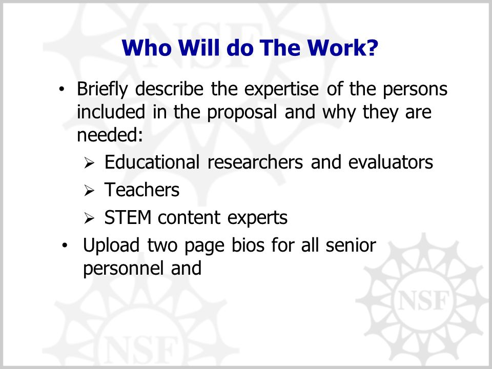 Who Will do The Work? Briefly describe the expertise of the persons included in the proposal and why they are needed:  Educational researchers and ev