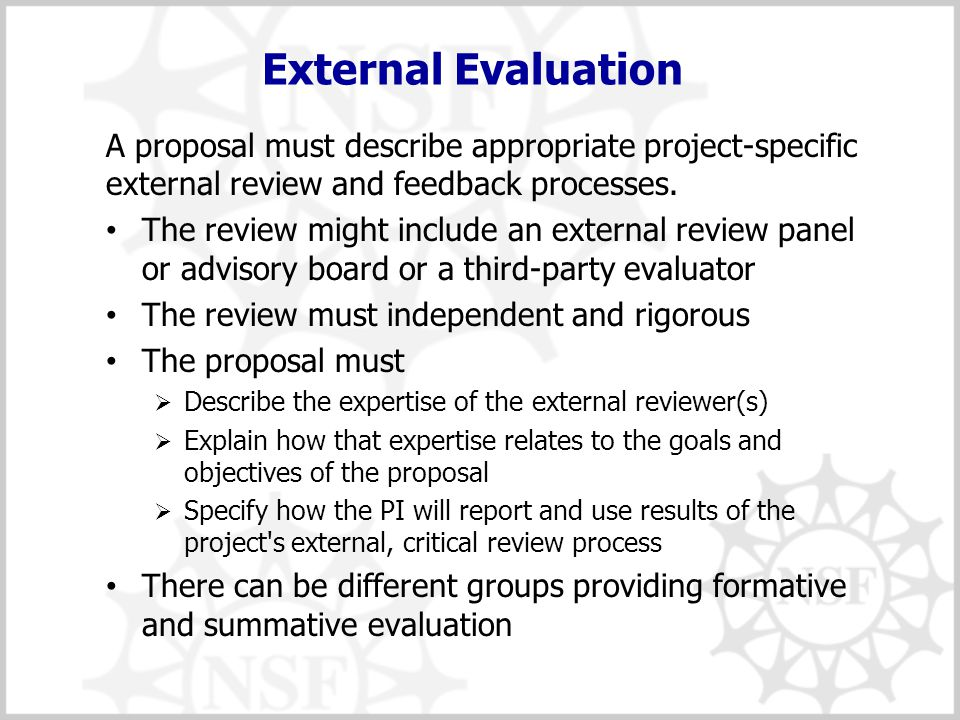 External Evaluation A proposal must describe appropriate project-specific external review and feedback processes. The review might include an external