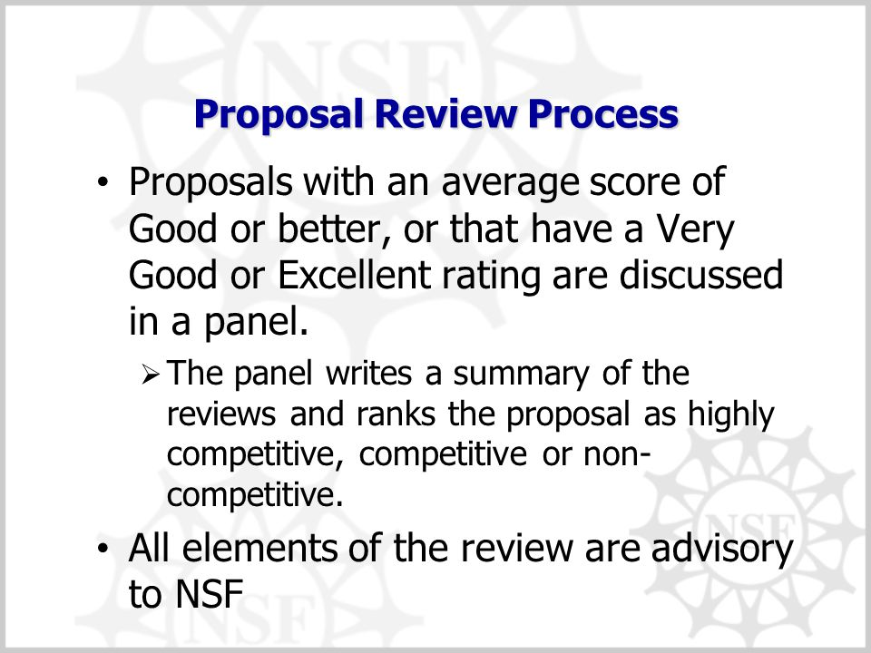 Proposal Review Process Proposals with an average score of Good or better, or that have a Very Good or Excellent rating are discussed in a panel.  Th
