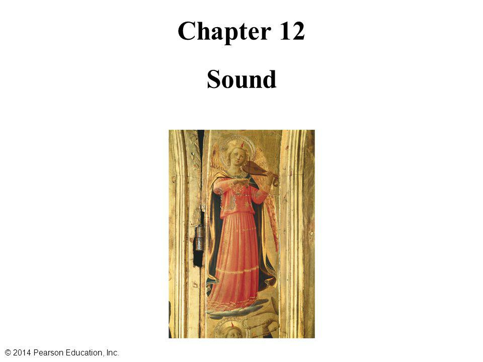 Chapter 12 Sound © 2014 Pearson Education, Inc.