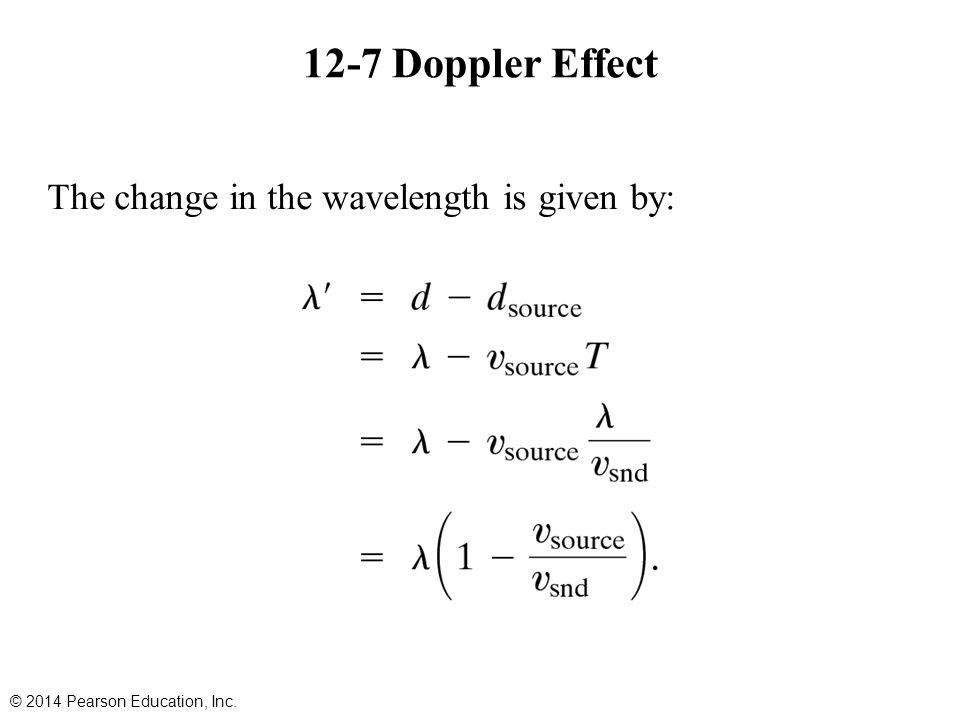 The change in the wavelength is given by: 12-7 Doppler Effect © 2014 Pearson Education, Inc.
