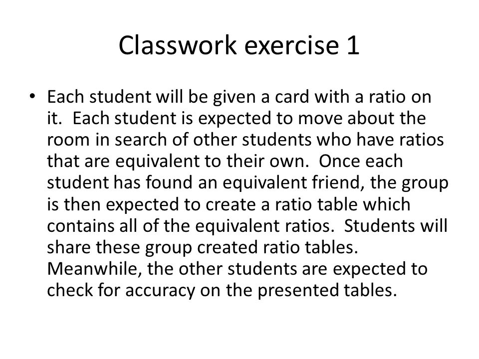 Classwork exercise 1 Each student will be given a card with a ratio on it.