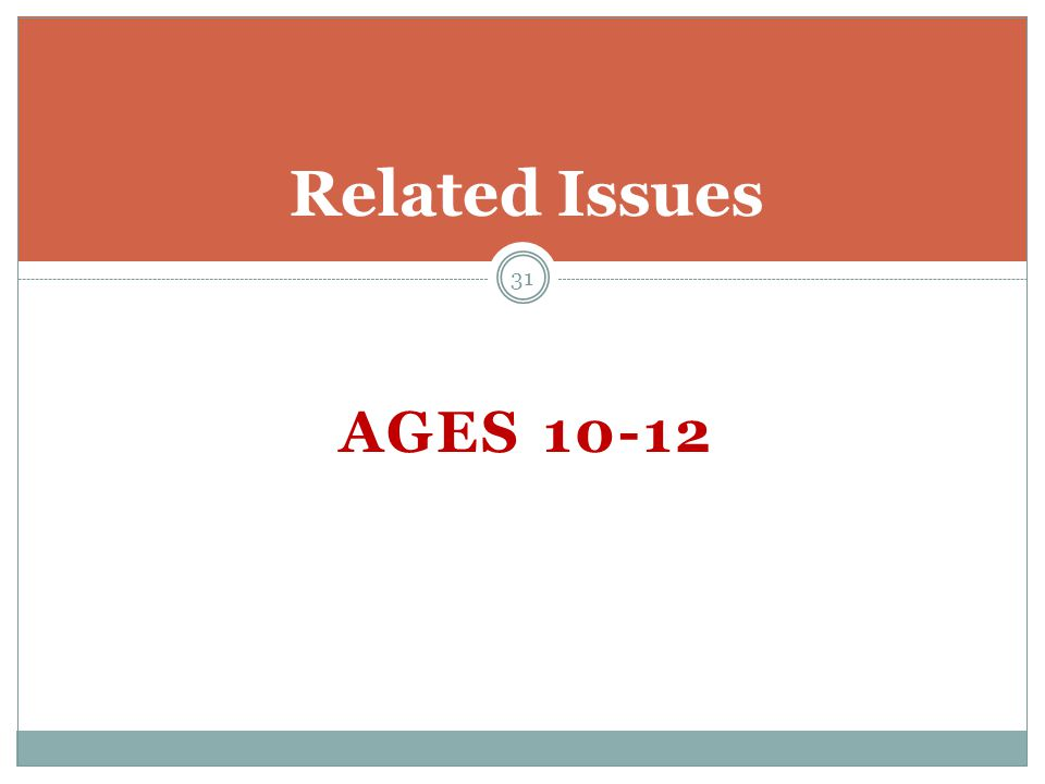 AGES 10-12 Related Issues 31