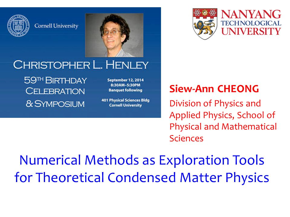 Numerical Methods as Exploration Tools for Theoretical Condensed Matter Physics Siew-Ann CHEONG Division of Physics and Applied Physics, School of Physical and Mathematical Sciences
