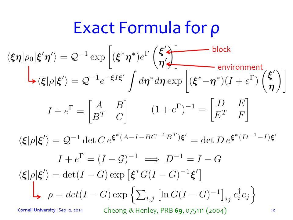 Exact Formula for ρ Cornell University | Sep 12, 201410 block environment Cheong & Henley, PRB 69, 075111 (2004)