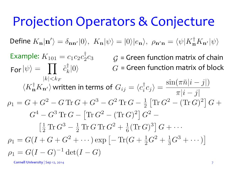 Projection Operators & Conjecture Cornell University | Sep 12, 20147 Example: written in terms of = Green function matrix of chain = Green function matrix of block Define For