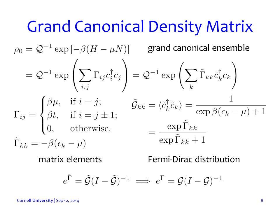Grand Canonical Density Matrix Cornell University | Sep 12, 20148 grand canonical ensemble matrix elementsFermi-Dirac distribution