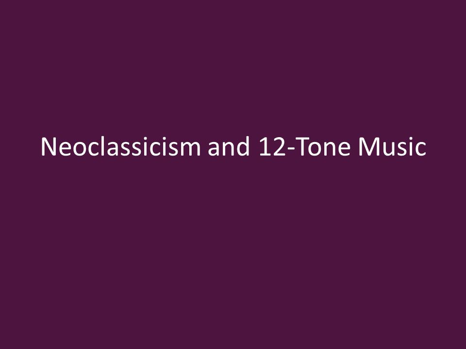 Neoclassicism and 12-Tone Music
