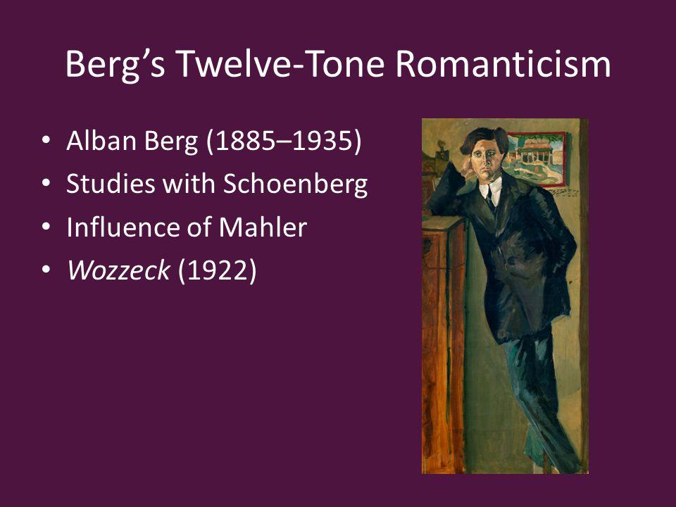 Berg's Twelve-Tone Romanticism Alban Berg (1885–1935) Studies with Schoenberg Influence of Mahler Wozzeck (1922)