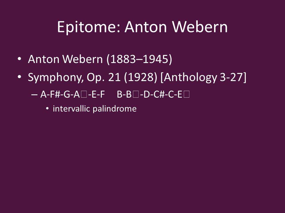 Epitome: Anton Webern Anton Webern (1883–1945) Symphony, Op.