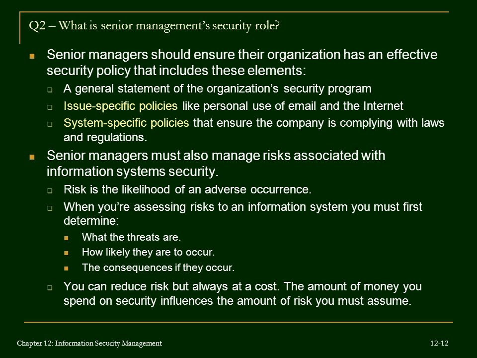 Q2 – What is senior management's security role? Senior managers should ensure their organization has an effective security policy that includes these