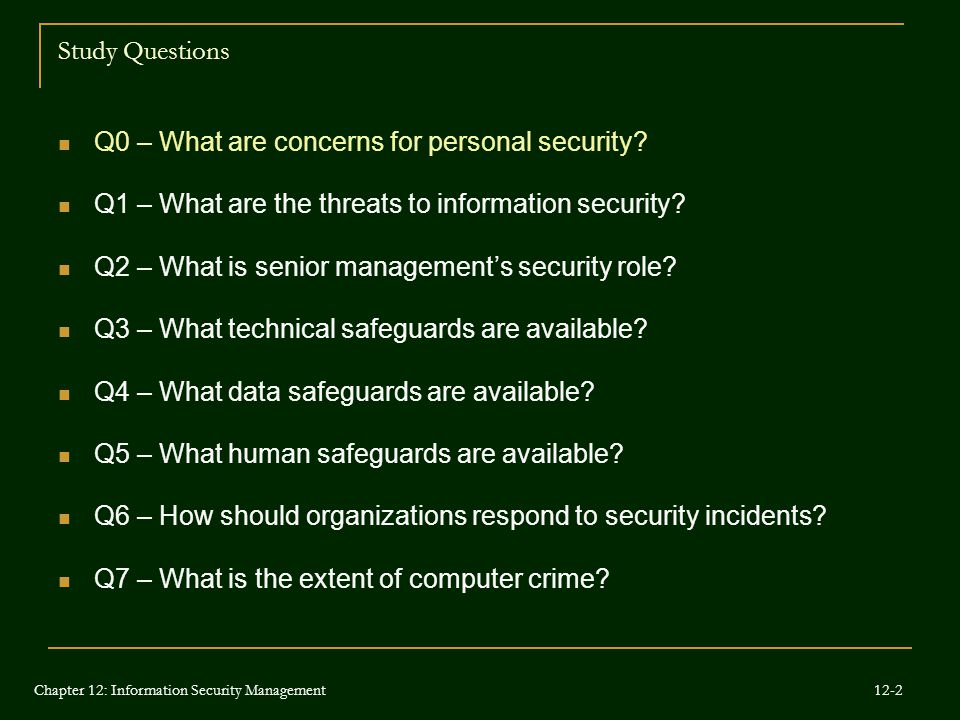 Study Questions Q0 – What are concerns for personal security? Q1 – What are the threats to information security? Q2 – What is senior management's secu