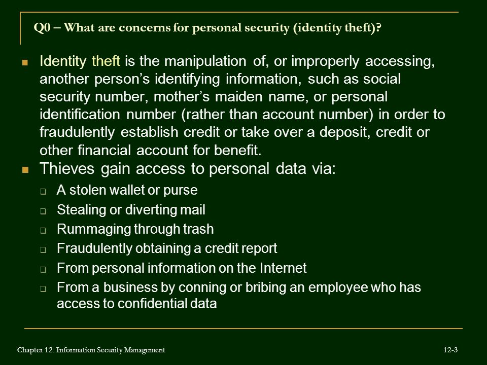 Identity theft is the manipulation of, or improperly accessing, another person's identifying information, such as social security number, mother's mai