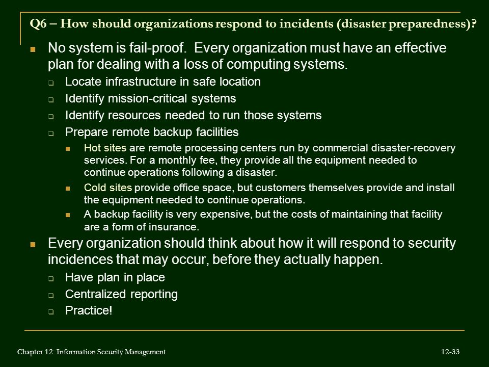 Q6 – How should organizations respond to incidents (disaster preparedness)? No system is fail-proof. Every organization must have an effective plan fo