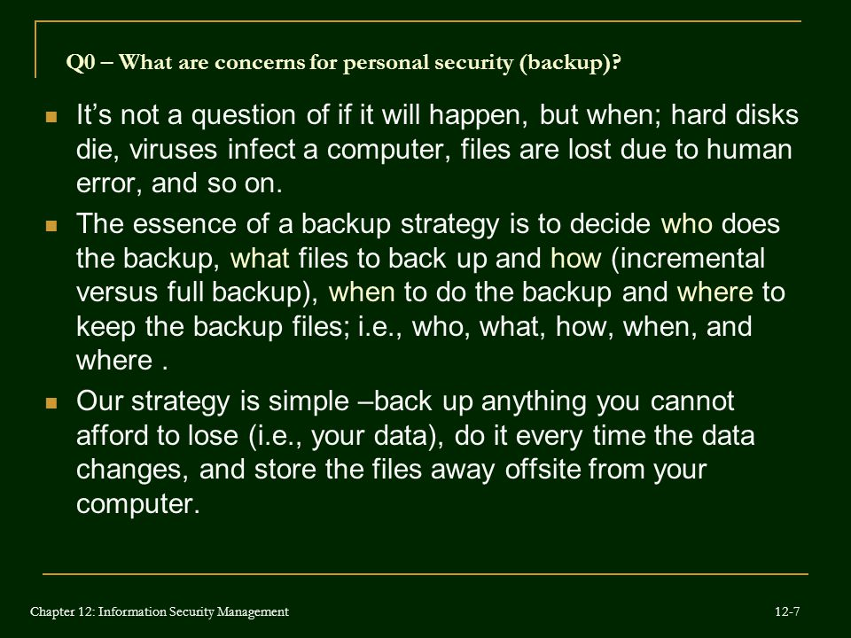 Q0 – What are concerns for personal security (backup)? It's not a question of if it will happen, but when; hard disks die, viruses infect a computer,