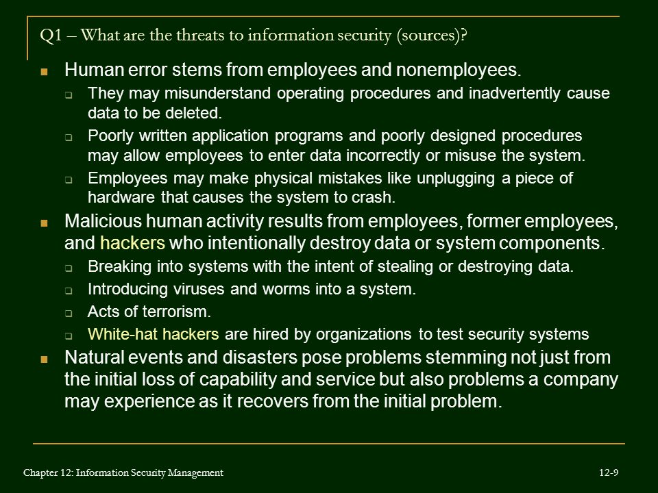 Q1 – What are the threats to information security (sources)? Human error stems from employees and nonemployees.  They may misunderstand operating pro