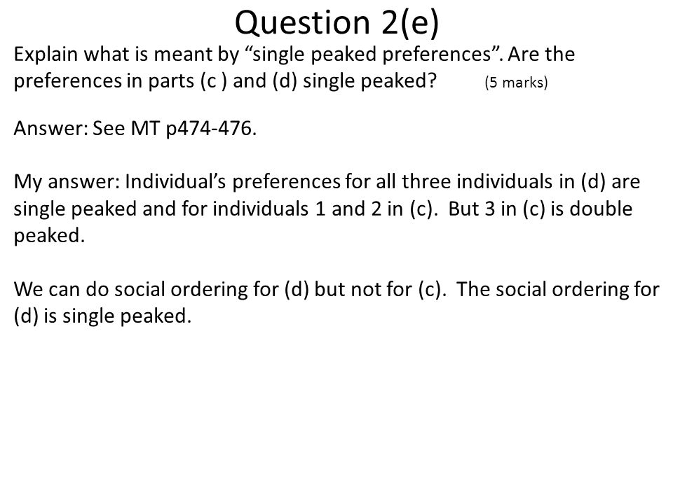 Question 2(e) Explain what is meant by single peaked preferences .