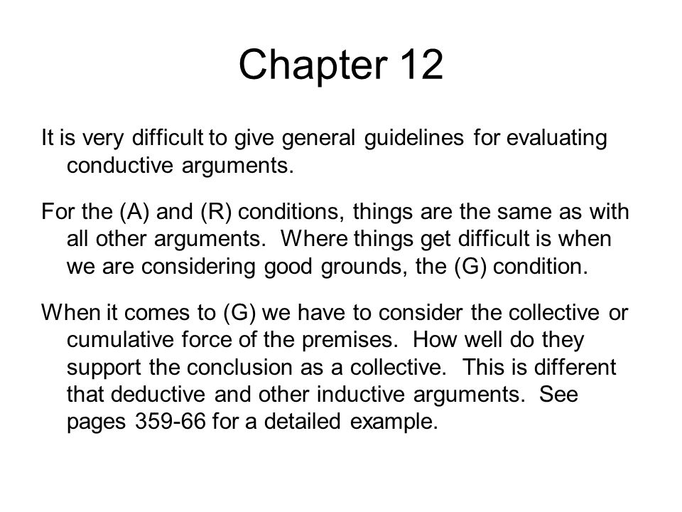 Chapter 12 It is very difficult to give general guidelines for evaluating conductive arguments.