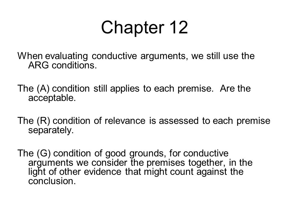 Chapter 12 When evaluating conductive arguments, we still use the ARG conditions.