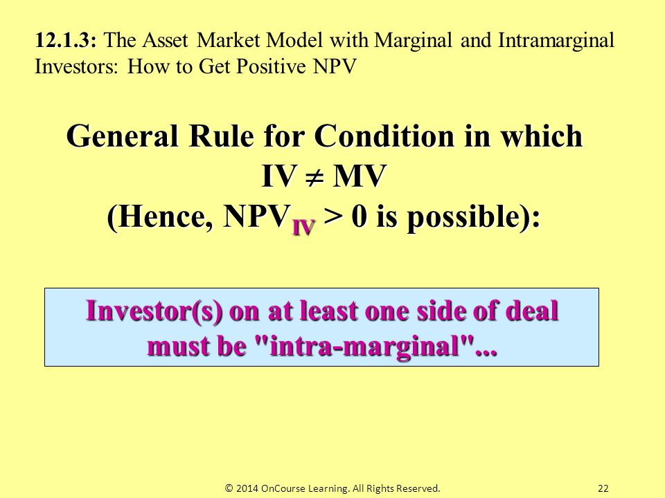 General Rule for Condition in which IV  MV (Hence, NPV IV > 0 is possible): Investor(s) on at least one side of deal must be