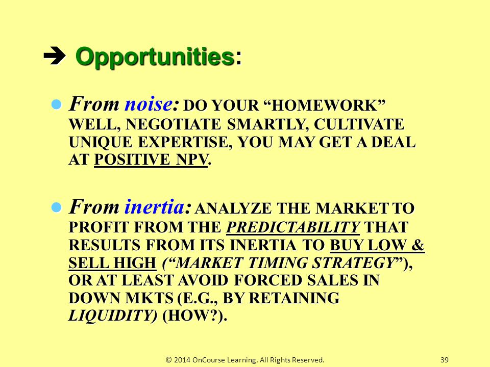 "39  Opportunities: From : DO YOUR ""HOMEWORK"" WELL, NEGOTIATE SMARTLY, CULTIVATE UNIQUE EXPERTISE, YOU MAY GET A DEAL AT POSITIVE NPV. From noise: DO"