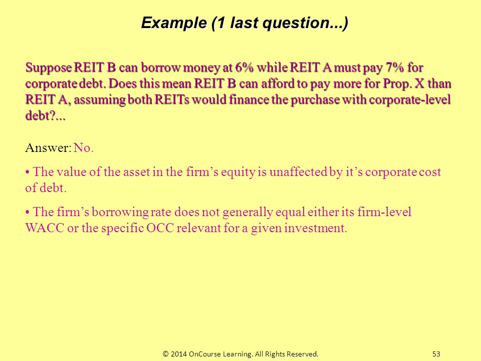 Suppose REIT B can borrow money at 6% while REIT A must pay 7% for corporate debt. Does this mean REIT B can afford to pay more for Prop. X than REIT