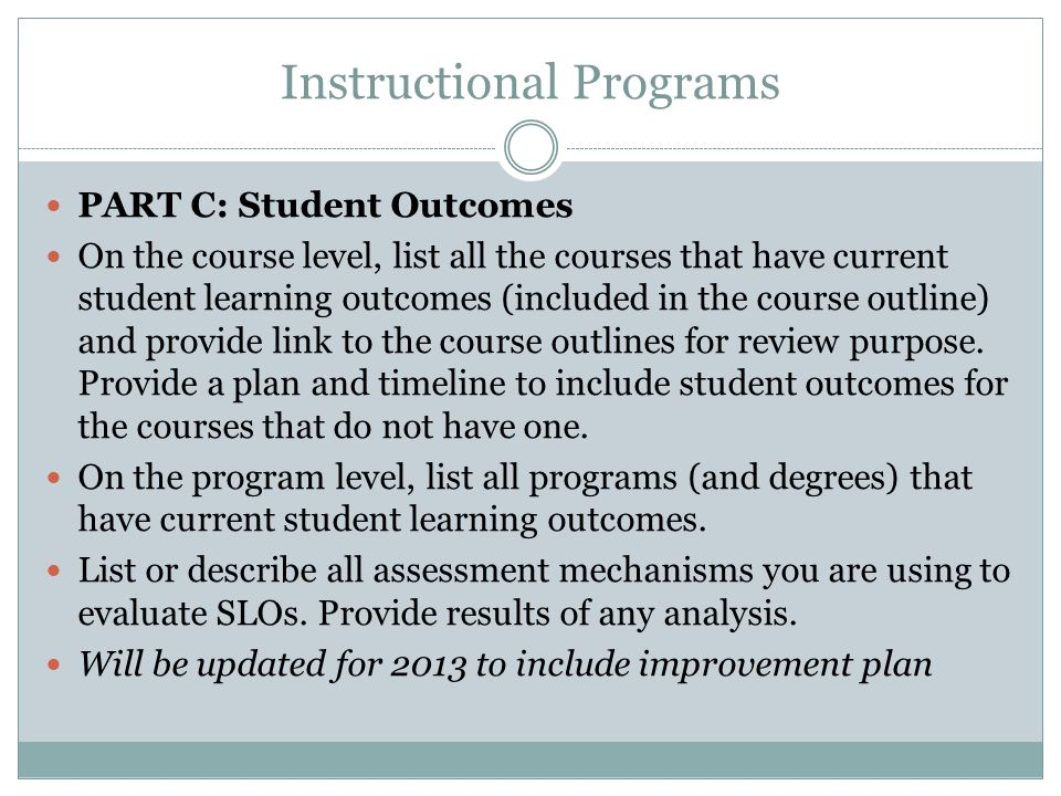 Instructional Programs PART C: Student Outcomes On the course level, list all the courses that have current student learning outcomes (included in the