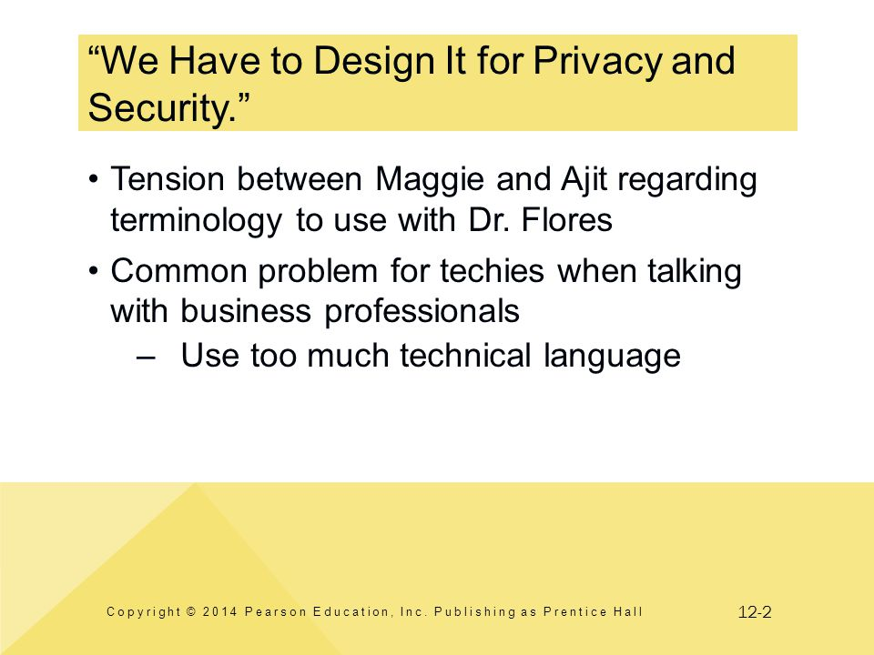 "12-2 ""We Have to Design It for Privacy and Security."" Copyright © 2014 Pearson Education, Inc. Publishing as Prentice Hall Tension between Maggie and"