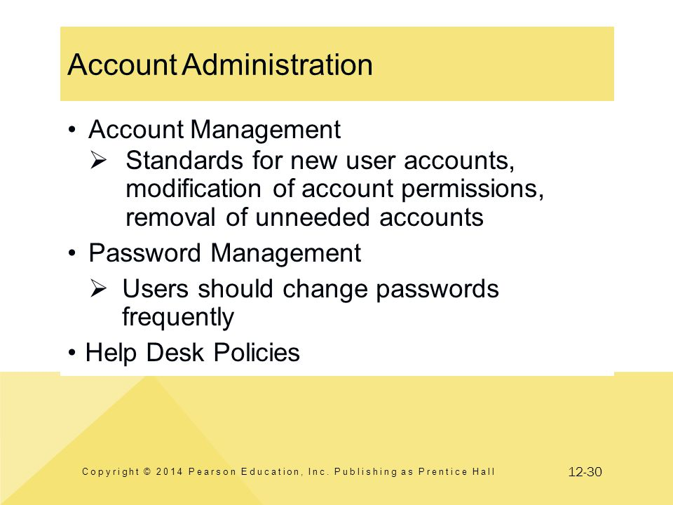 12-30 Account Administration Account Management  Standards for new user accounts, modification of account permissions, removal of unneeded accounts P