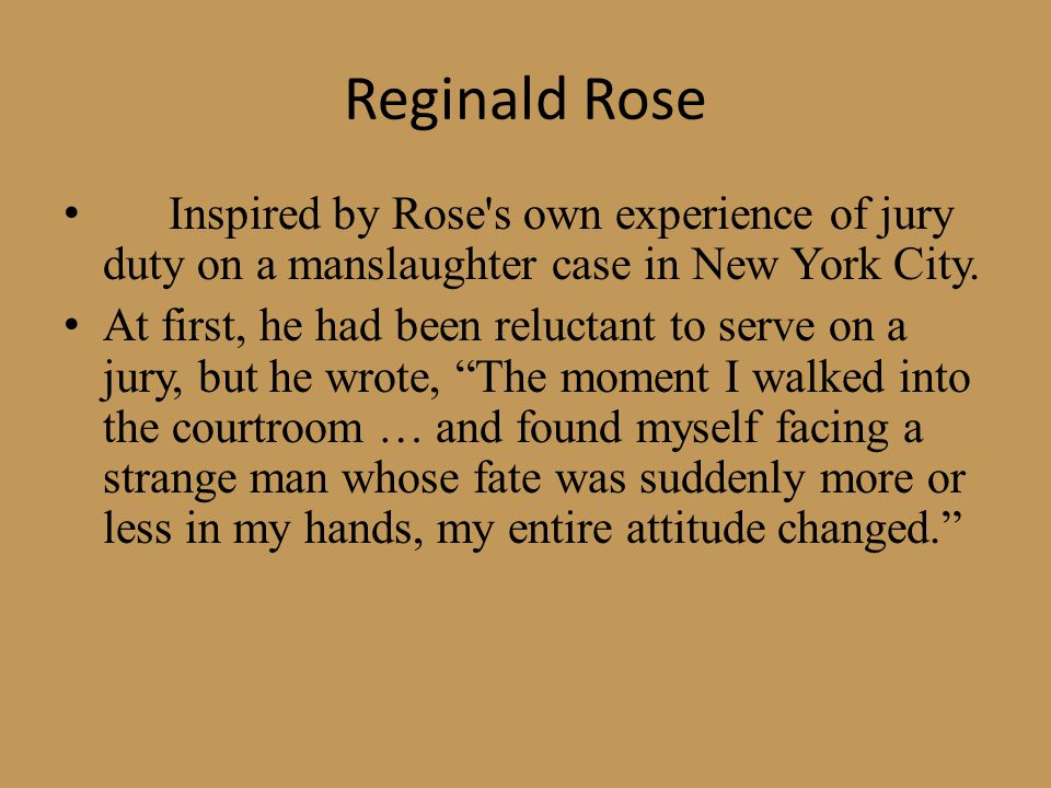 Reginald Rose Inspired by Rose s own experience of jury duty on a manslaughter case in New York City.