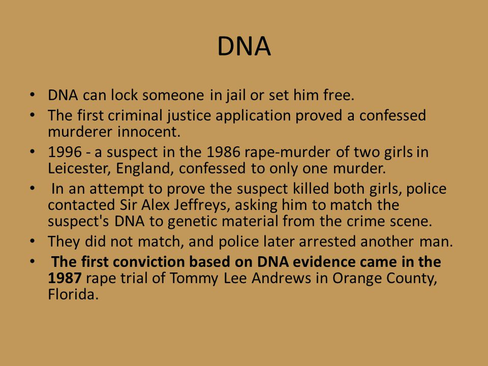 DNA DNA can lock someone in jail or set him free.
