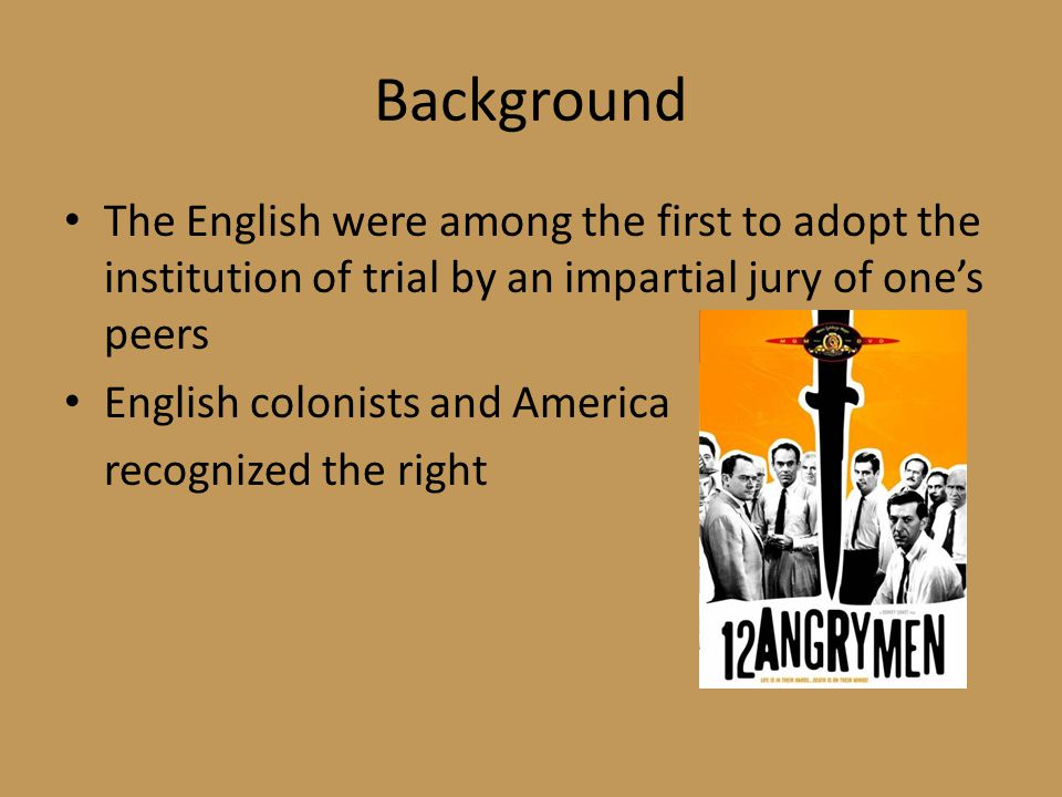 Background The English were among the first to adopt the institution of trial by an impartial jury of one's peers English colonists and America recognized the right