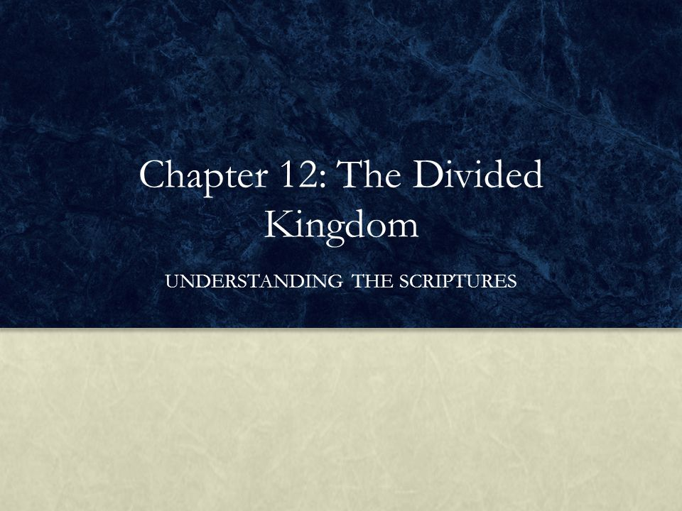 Chapter 12: The Divided Kingdom UNDERSTANDING THE SCRIPTURES