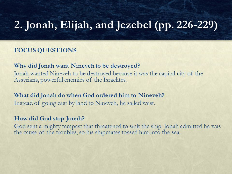 FOCUS QUESTIONS Why did Jonah want Nineveh to be destroyed.