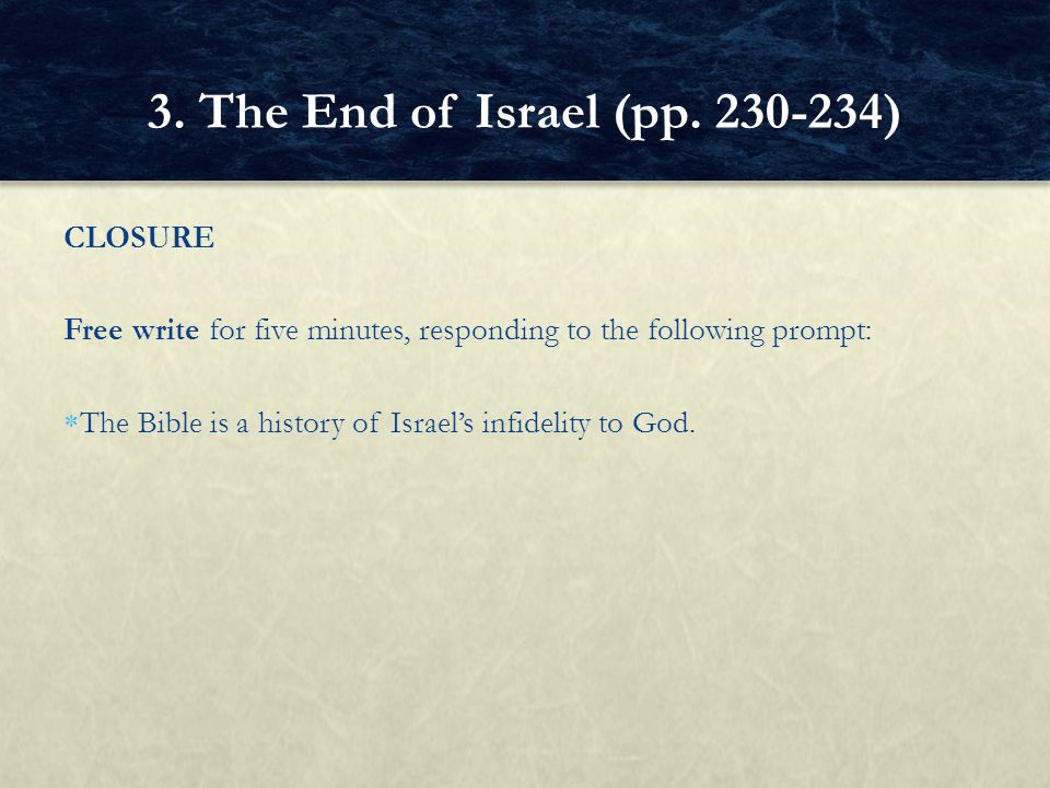 CLOSURE Free write for five minutes, responding to the following prompt:  The Bible is a history of Israel's infidelity to God.