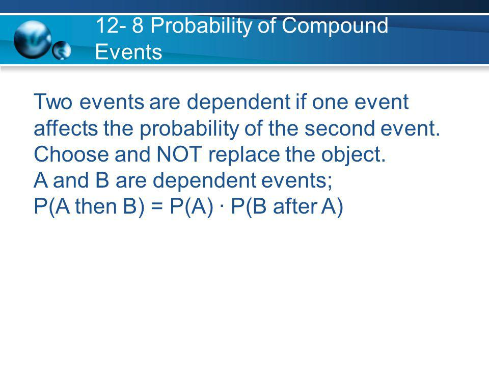 Two events are dependent if one event affects the probability of the second event.