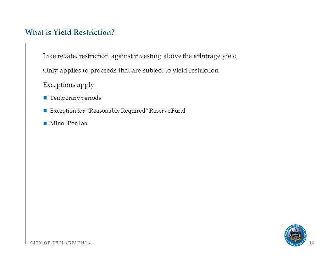 C I T Y O F P H I L A D E L P H I AC I T Y O F P H I L A D E L P H I A 14 What is Yield Restriction.