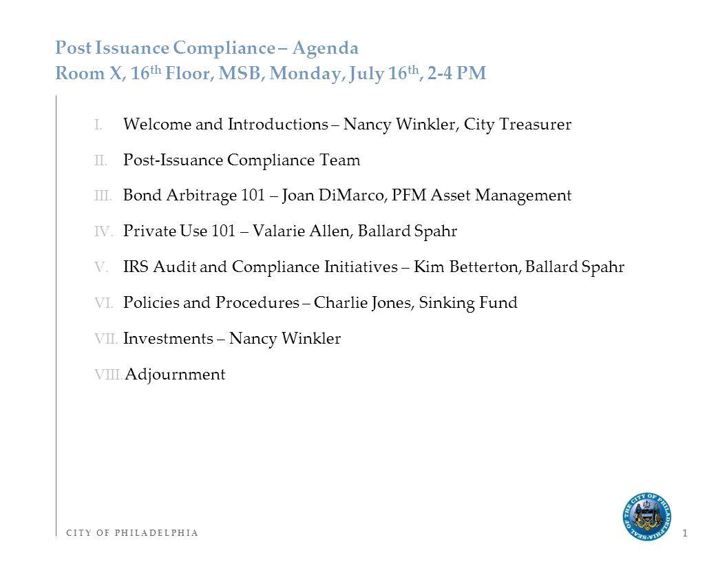 C I T Y O F P H I L A D E L P H I AC I T Y O F P H I L A D E L P H I A 1 Post Issuance Compliance – Agenda Room X, 16 th Floor, MSB, Monday, July 16 th, 2-4 PM I.