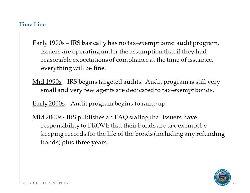 C I T Y O F P H I L A D E L P H I AC I T Y O F P H I L A D E L P H I A 28 Time Line Early 1990s – IRS basically has no tax-exempt bond audit program.