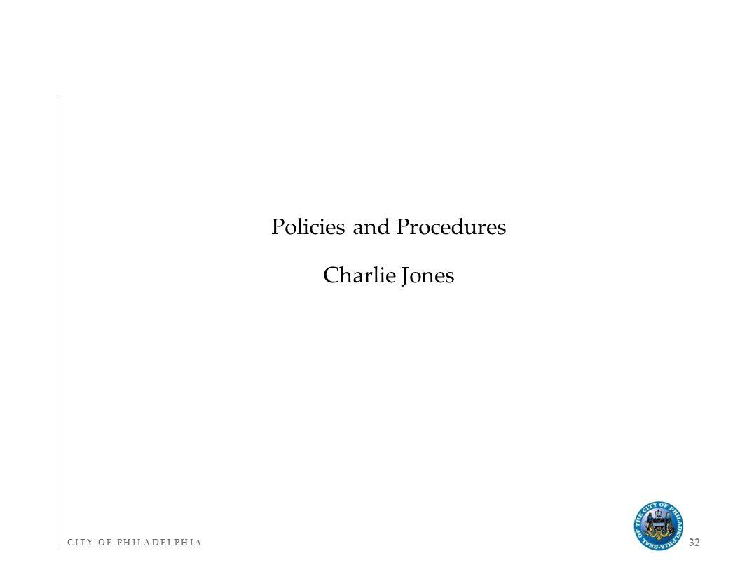 C I T Y O F P H I L A D E L P H I AC I T Y O F P H I L A D E L P H I A 32 Policies and Procedures Charlie Jones