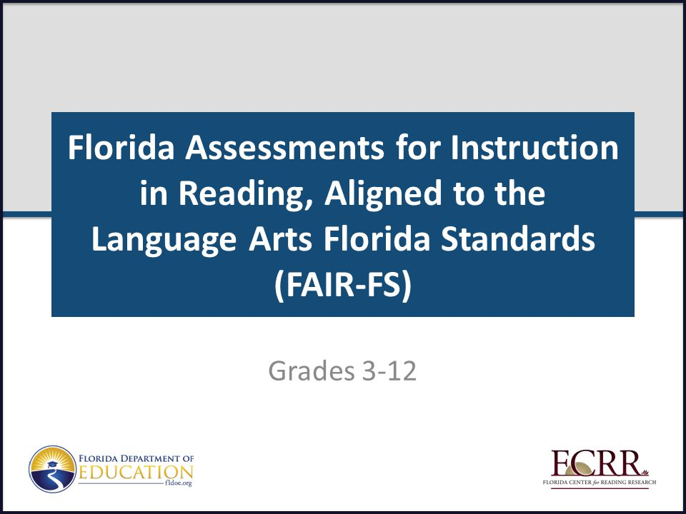 Florida Assessments for Instruction in Reading, Aligned to the Language Arts Florida Standards (FAIR-FS) Grades 3-12