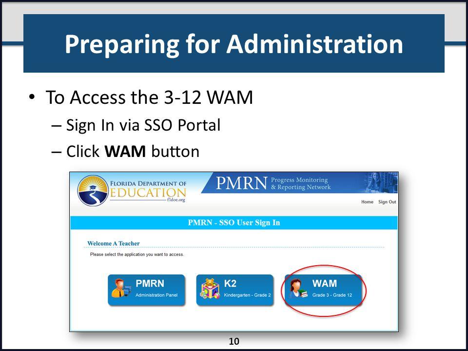 Preparing for Administration To Access the 3-12 WAM – Sign In via SSO Portal – Click WAM button 10