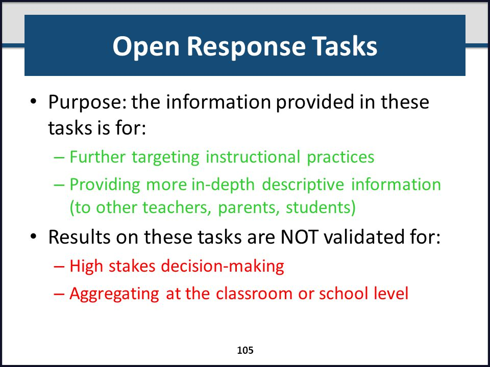 Open Response Tasks Purpose: the information provided in these tasks is for: – Further targeting instructional practices – Providing more in-depth des