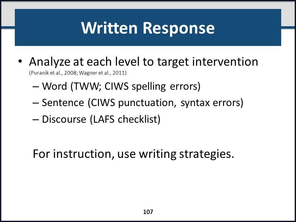 Written Response Analyze at each level to target intervention (Puranik et al., 2008; Wagner et al., 2011) – Word (TWW; CIWS spelling errors) – Sentenc