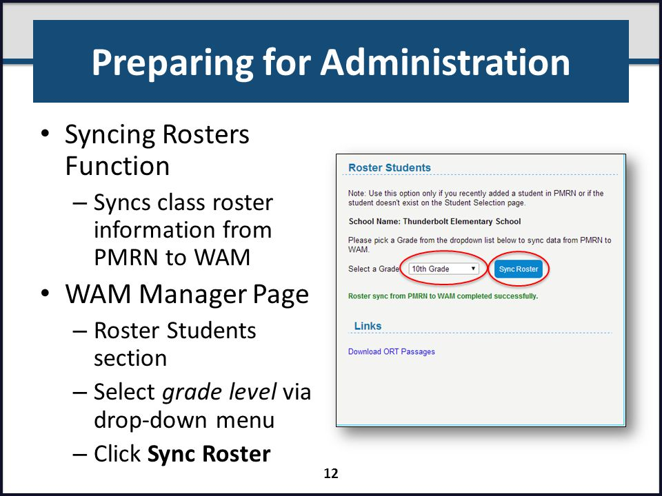 Preparing for Administration Syncing Rosters Function – Syncs class roster information from PMRN to WAM WAM Manager Page – Roster Students section – S
