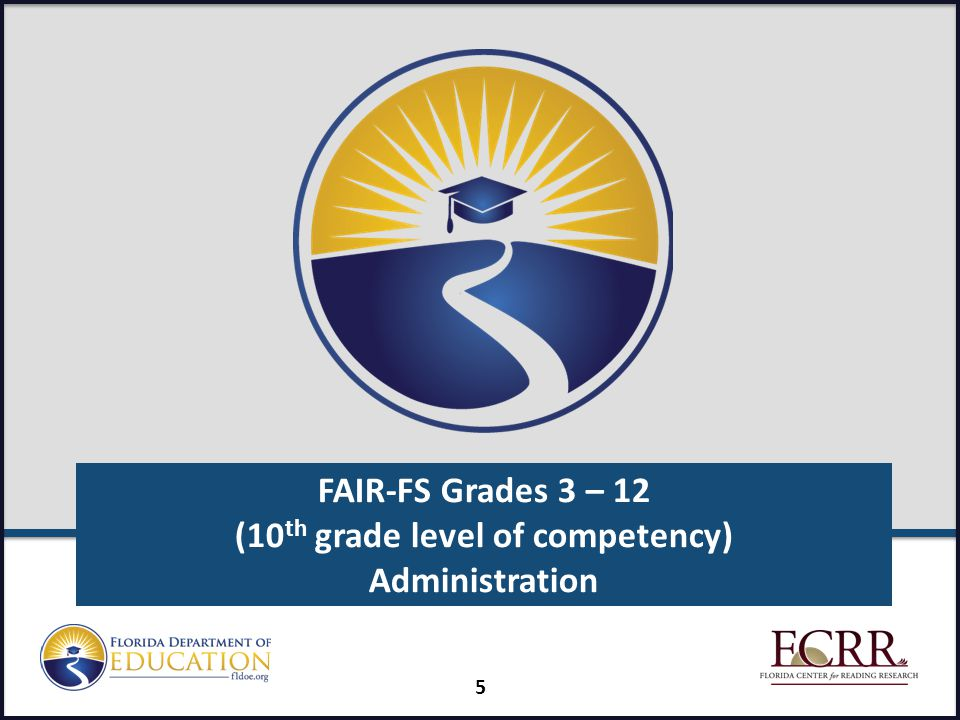 FAIR-FS Grades 3 – 12 (10 th grade level of competency) Administration 5